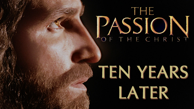 The Passion of the Christ Ten Years Later