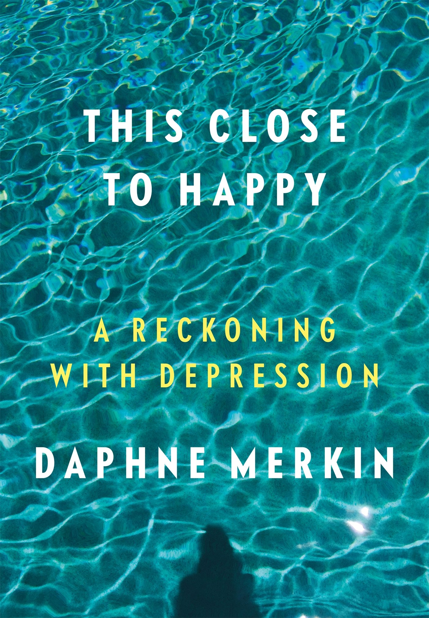 'This Close to Happy' by Daphne Merkin