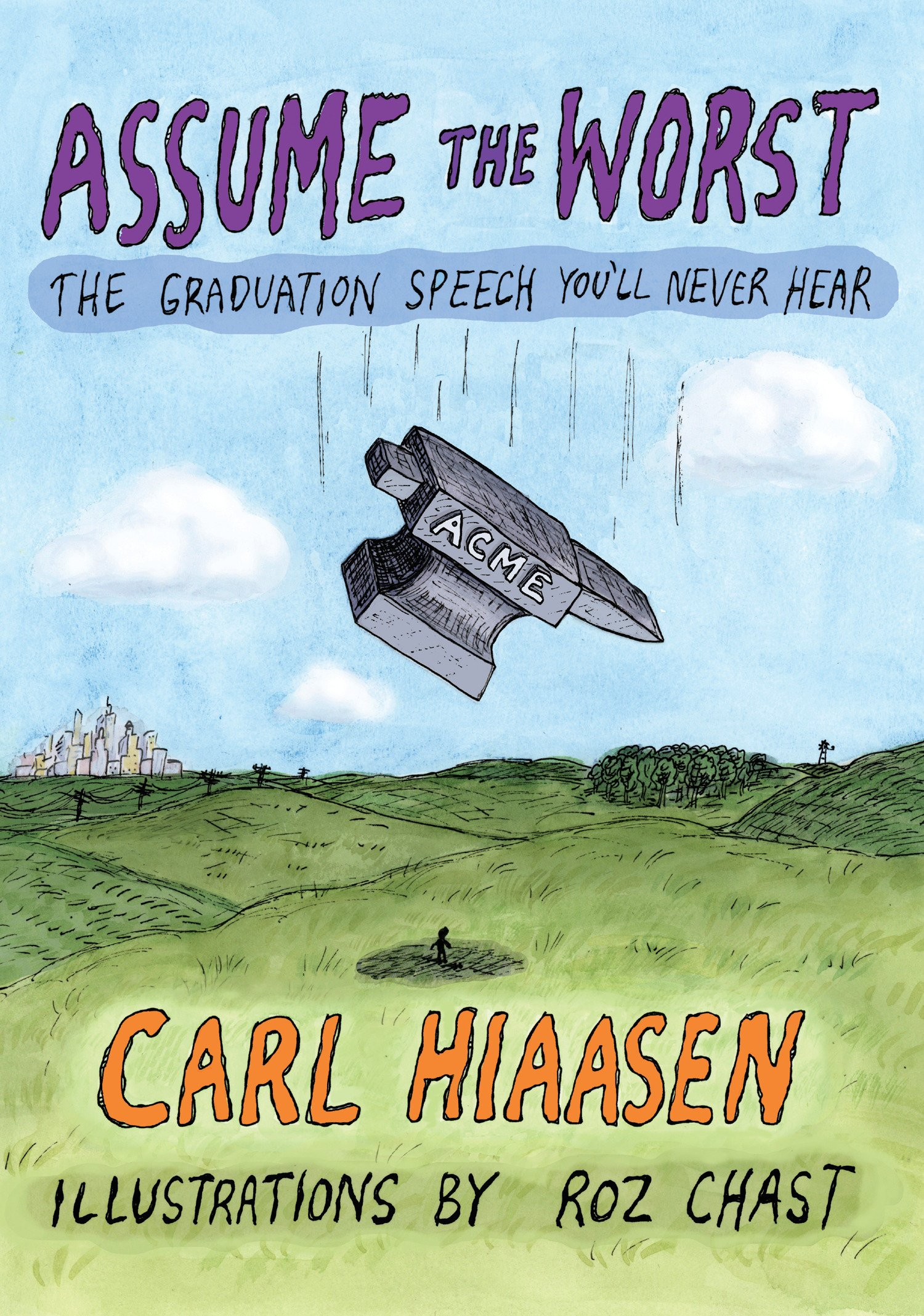 'Assume the Worst: The Graduation Speech You'll Never Hear' by Carl Hiaasen