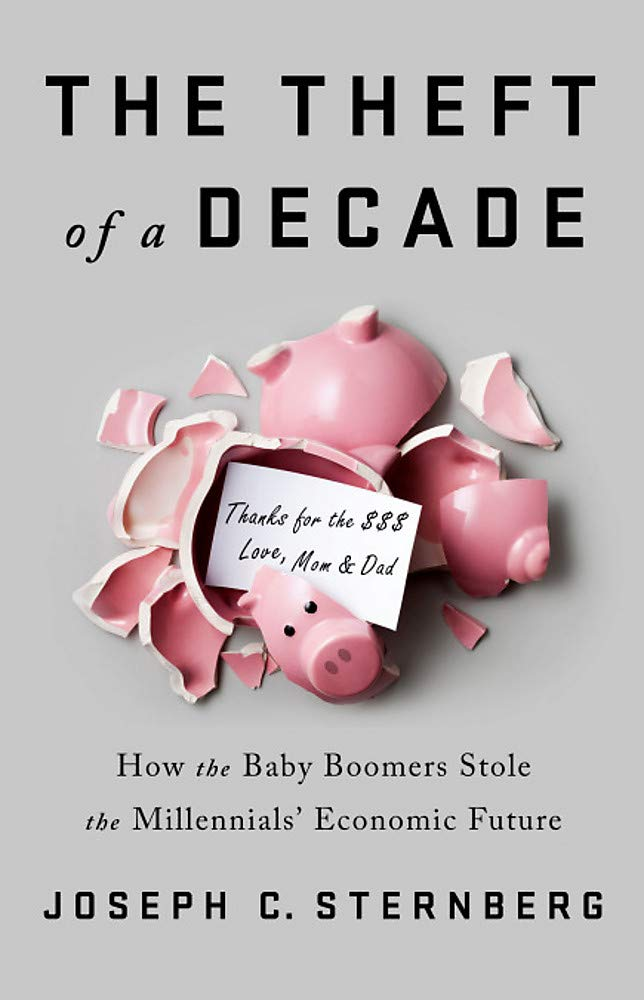 'The Theft of a Decade: How the Baby Boomers Stole the Millennials' Economic Future' by Joseph C. Sternberg