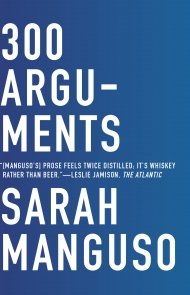 300 Arguments by Sarah Manguso